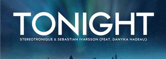 Stereotronique & Sebastian Ivarsson – Tonight feat. Danyka Nadeau
