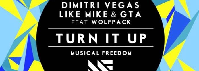 Dimitri Vegas, Like Mike & GTA feat. Wolfpack – Turn It Up (Original Mix)